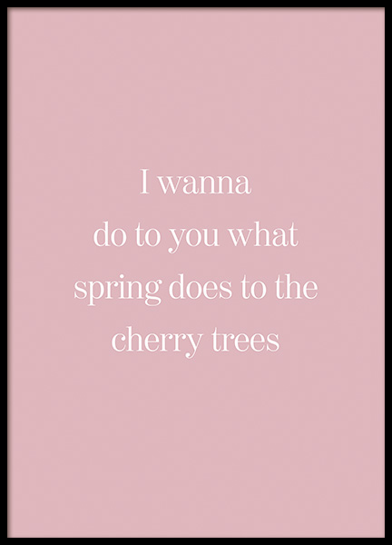 What Spring Does to Cherry Trees Affiche dans le groupe Affiches / Affiche citation chez Desenio AB (14414)