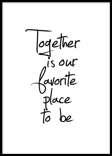Poster et affiches avec le texte « Together is our favorite place to be ».